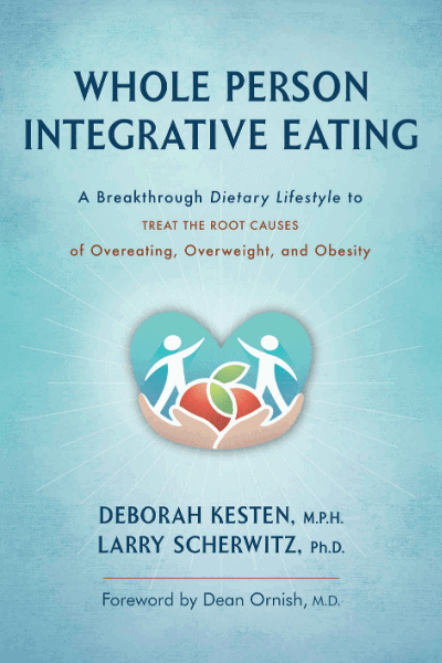 Whole Person Integrative Eating – Treat the Root Causes of Overeating, Overweight, and Obesity!