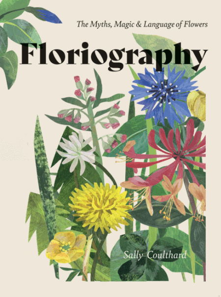 Floriography, The Myths, Magic & Language of Flowers