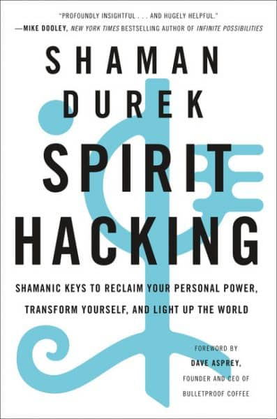 Spirit Hacking, Shamanic Keys to Reclaim Your Personal Power, Transform Yourself, and Light Up the World